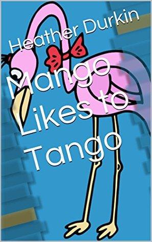Mango Likes to Tango (Brad Book 3) Heather Durkin