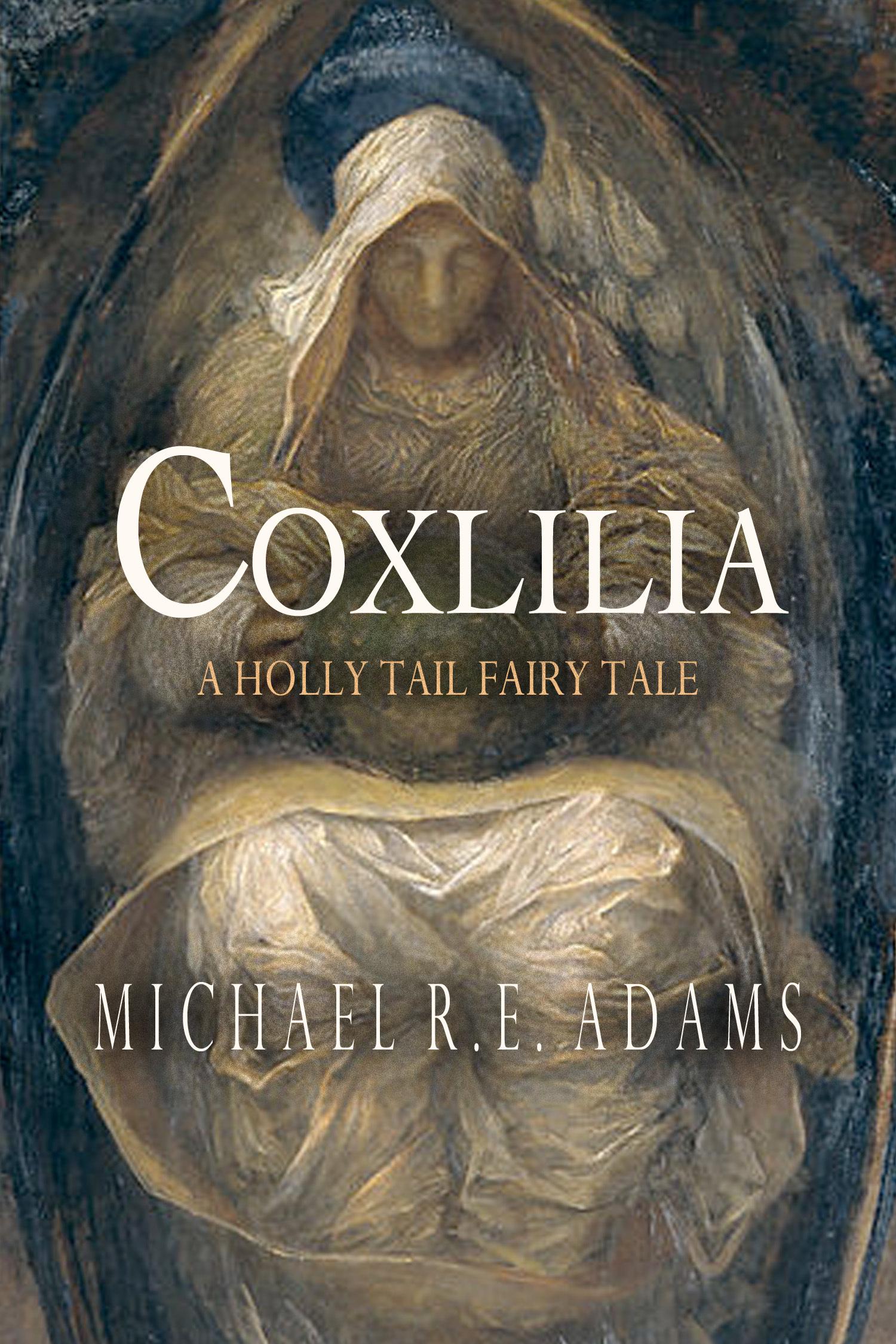 Coxlilia: a Holly Tail fairy tale (Juliette Harbinger Poems, Vol. 1) Michael R.E. Adams