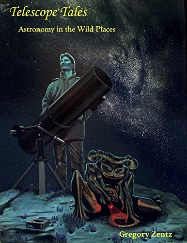 Telescope Tales: Astronomy in the Wild Places Gregory Zentz