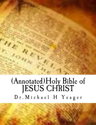(Annotated) Holy Bible of JESUS CHRIST  by  Michael Yeager