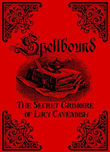Spellbound: The Secret Grimoire of Lucy Cavendish  by  Lucy Cavendish