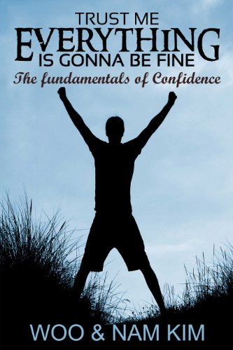 Trust Me, Everythings Gonna Be Fine: The fundamentals of Confidence Woo Kim