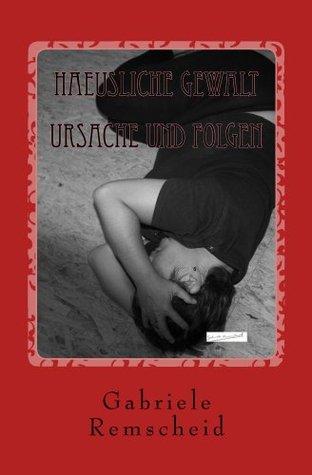 Haeusliche Gewalt - Ursache und Folgen  by  Gabriele Remscheid