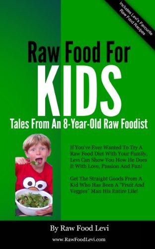 Raw Food For Kids: Tales From An 8-Year-Old Raw Foodist  by  Raw Food Levi
