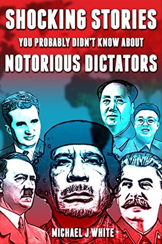 Shocking Stories You Probably Didnt Know about Notorious Dictators Michael J. White