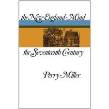 New England Mind: The Seventeenth Century  by  Perry Miller