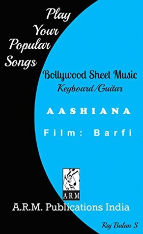 AASHIAN ITTISI KHUSIHI SHEET MUSIC PIANO KEYBOARD: BARFI SONG  by  RAJ BALAN S