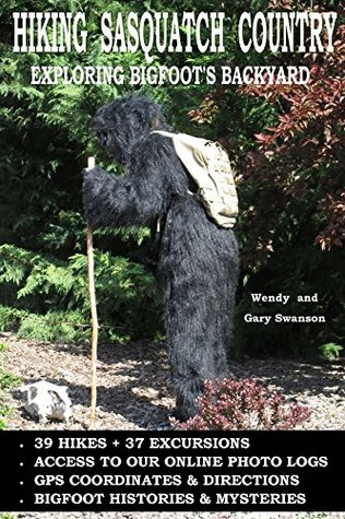 Hiking Sasquatch Country: Exploring Bigfoots Backyard  by  Wendy Swanson