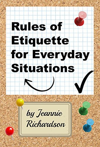 Rules of Etiquette for Everyday Situations Jeannie Richardson