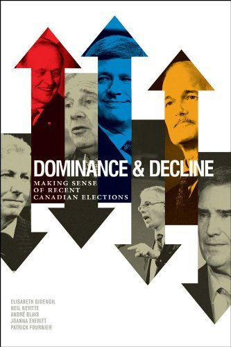Dominance and Decline: Making Sense of Recent Canadian Elections  by  Elisabeth Gidengil
