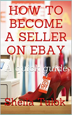 How to Become a Seller on eBay: A quick guide Sheila Tulok