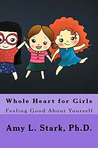 Whole Heart for Girls: Feeling Good About Yourself Amy Stark