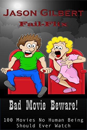 Bad Movie Beware!: 100 Movies No Human Being Should Ever Watch Jason Gilbert