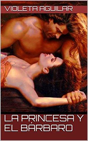 La princesa y el bárbaro Violeta Aguilar