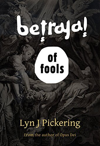 Betrayal of Fools  by  Lyn J Pickering
