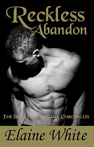 Reckless Abandon (The Secrets of Avelina Chronicles Book 2)  by  Elaine  White