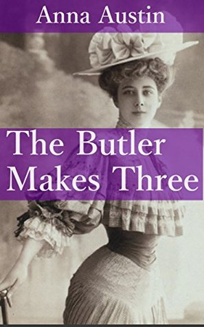 The Butler Makes Three: Victorian Menage Erotica Anna Austin