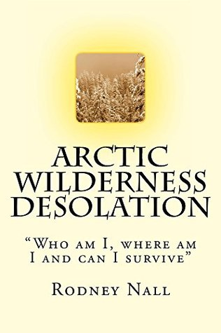 Arctic Wilderness Desolation  by  Rodney Nall
