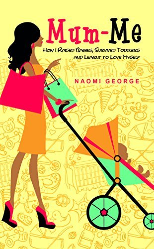 Mum-Me: Raising Babies, Surviving Toddlers and Learning to Love Myself Naomi George