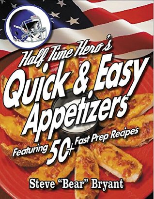 The HALFTIME HEROs 50+ RECIPE GUIDE To BACON APPETIZERS (The HALF TIME HERO Book 1) Steve Bryant