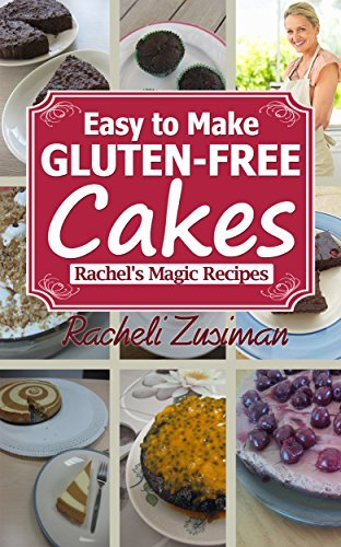 Easy to Make Gluten Free Cakes  by  Racheli Zusiman