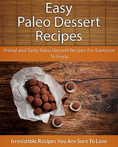 Easy Paleo Dessert Recipes: Primal and Tasty Paleo Dessert Recipes For Everyone To Enjoy  by  Echo Bay Books