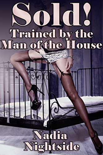 Sold! Trained the Man of the House (Sold For Service Book 2) by Nadia Nightside