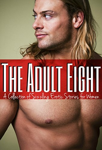 The Adult Eight - A Collection of Sizzling Erotic Stories for Women: Erotica for Women, Women by Meredith McClain