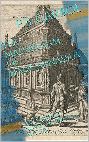 The Mausoleum of Halicarnassus: A Humoristic Novel of Oriental Mystery P.S. Garbol