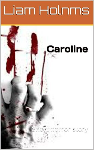 Caroline: Short horror story  by  Liam Holnms