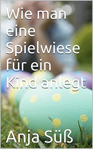Wie man eine Spielwiese für ein Kind anlegt Anja Süß