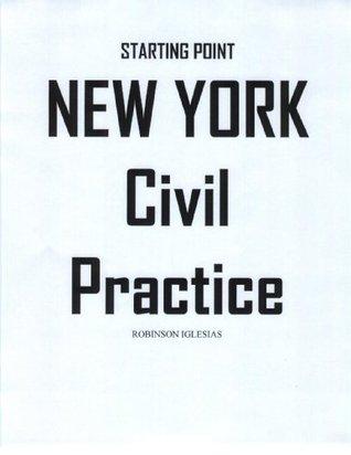 New York Civil Practice (Starting Point Book 1) Robinson Iglesias