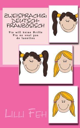 Pia will keine Brille - Pia ne veut pas de lunettes- zweisprachig: Deutsch- Französisch Lilli Feh