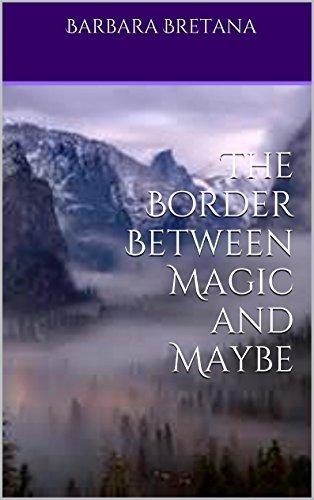 The Border Between Magic and Maybe: Book One  by  Barbara Bretana