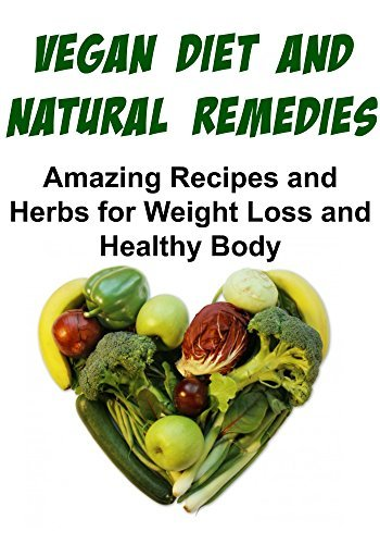 Vegan: Vegan Diet and Natural Remedies - Amazing Recipes and Herbs for Weight Loss and Healthy Body: (Vegan Diet, Natural Remedies, Vegan Diet Recipes, Vegan Diet Book, Vegan Diet Guide)  by  Mira Mello