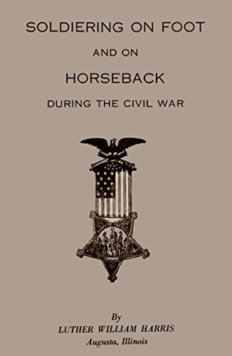 Soldiering on Foot and on Horseback During the Civil War: (Annotated)  by  Luther William Harris