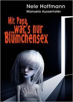Mit Papa war es nur Blümchensex  by  Nele Hoffmann