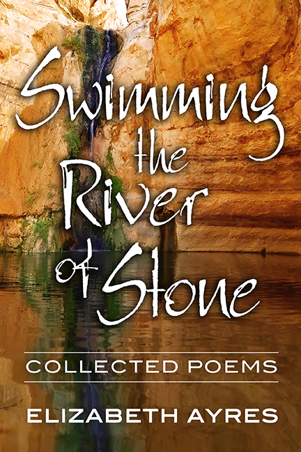 Swimming the River of Stone: Collected Poems  by  Elizabeth Ayres