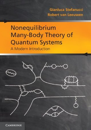 Nonequilibrium Many-Body Theory of Quantum Systems: A Modern Introduction Gianluca Stefanucci