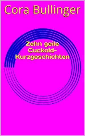 Zehn geile Cuckold-Kurzgeschichten  by  Cora Bullinger