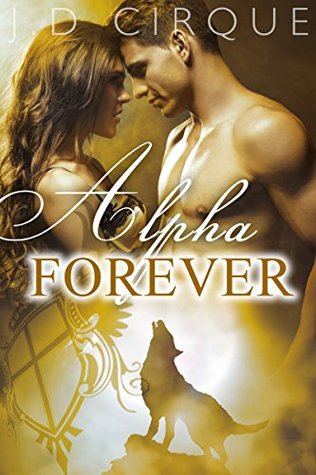 Alpha Forever (BDSM Step Paranormal Shape Shifter Erotica) (The Packlist Book 3)  by  Jacqueline D. Cirque