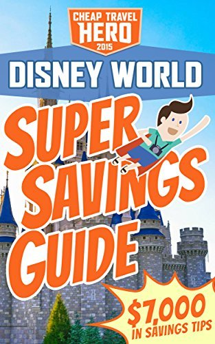 Disney World: Super Savings Guide  by  Scott Falvey