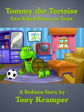 Tommy the Tortoise: Eats Baked Beans on Toast  by  Tony Kramper