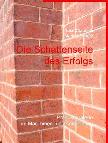 Die Schattenseite des Erfolgs: * Produktpiraterie im Maschinen- und Anlagenbau * Eike Clausius