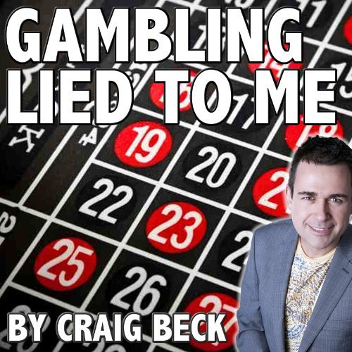 Gambling Lied to Me  by  Craig Beck