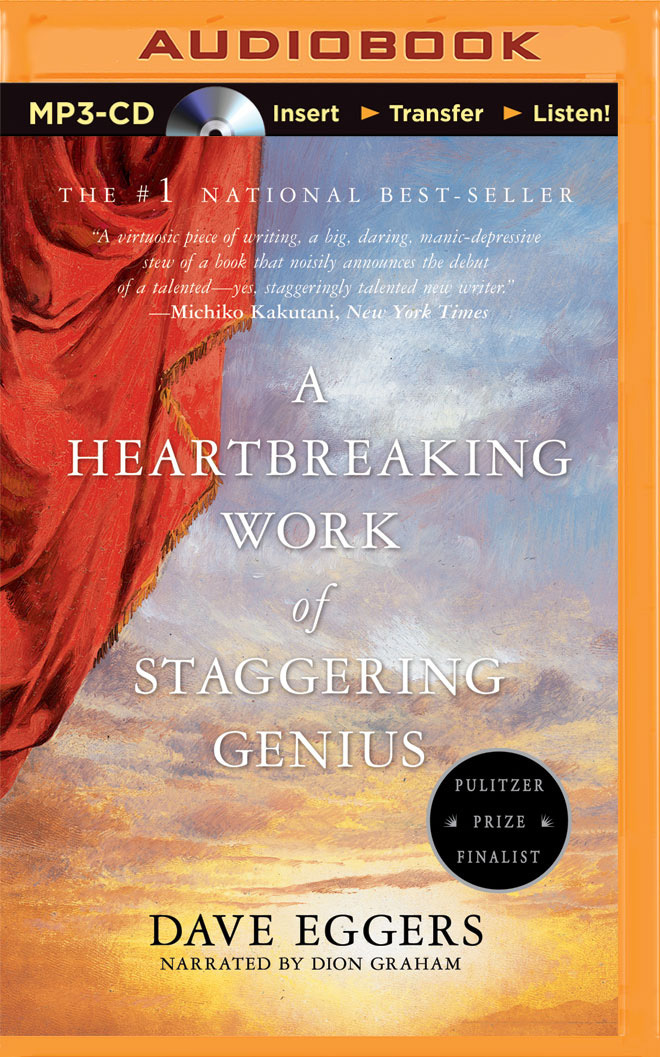 Heartbreaking Work of Staggering Genius, A: A Memoir Based on a True Story Dave Eggers