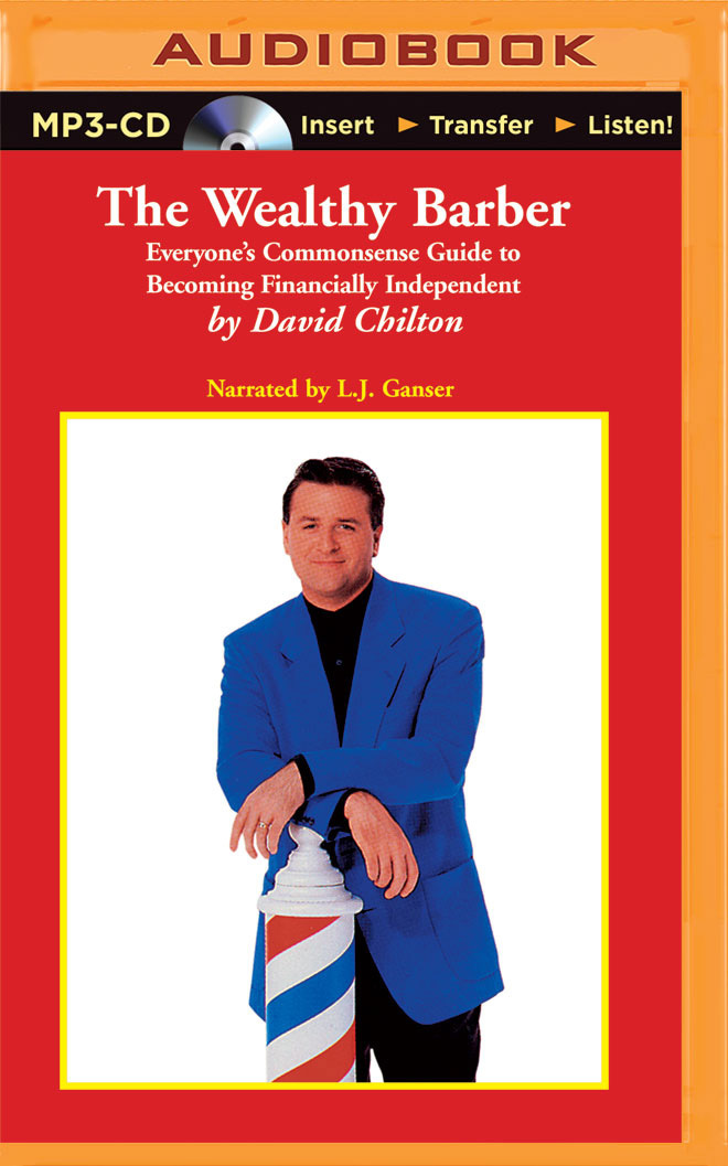 Wealthy Barber, The: Everyones Commonsense Guide to Becoming Financially Independent  by  David Chilton