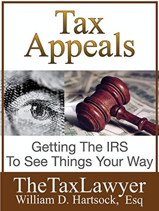 Tax Appeals: Getting The IRS To See Things Your Way William Hartsock