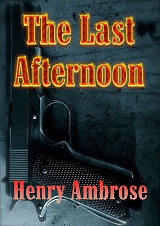 The Last Afternoon: Crime, Mayhem and Murder on the San Francisco Peninsula Henry Ambrose