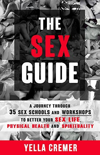 The Sex Guide: A journey through 35 sex schools and workshops to better your sex life, physical health and spirituality  by  Yella Cremer